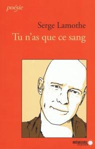 Tu n'as que ce sang, Premier recueil de poésie de l'auteur Serge Lamothe, 2005, Mémoire d'encrier